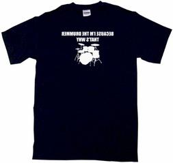 Because I'm The Drummer That's Why Men's Tee Shirt Medium-Bl