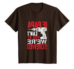 Kids If Papa Can't Fix It, We're Screwed T Shirt 12 Brown