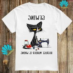 Black Cat Sewing Because Murder Is Wrong T-Shirt